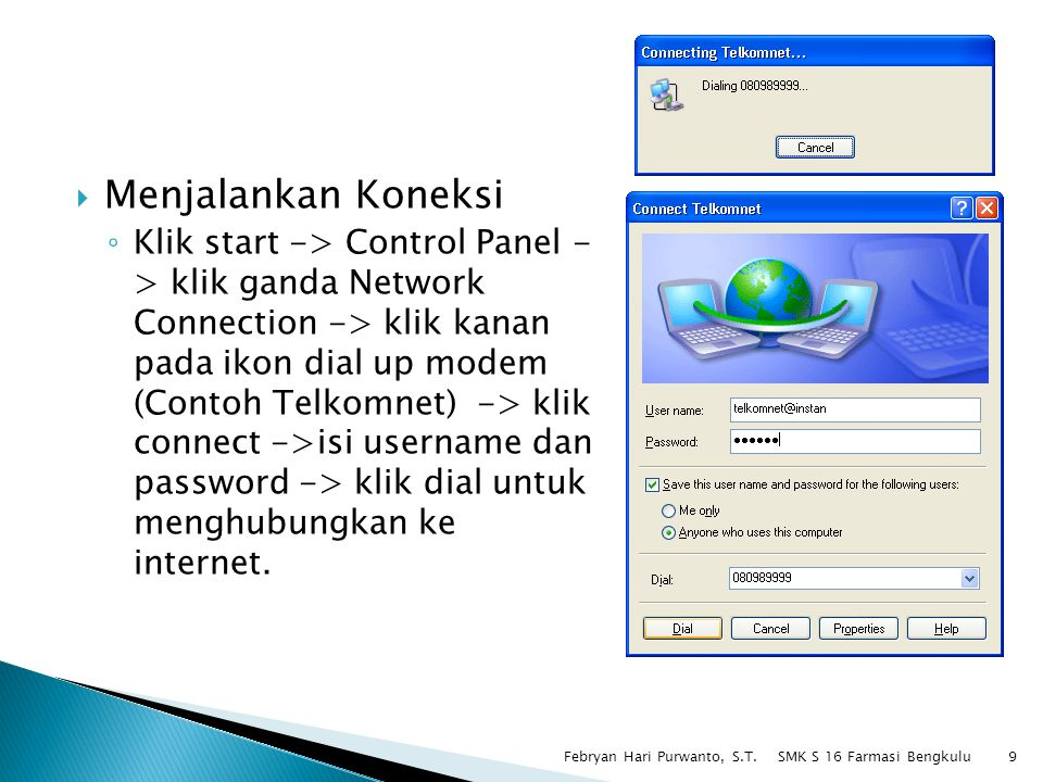  Menjalankan Koneksi ◦ Klik start -> Control Panel - > klik ganda Network Connection -> klik kanan pada ikon dial up modem (Contoh Telkomnet) -> klik