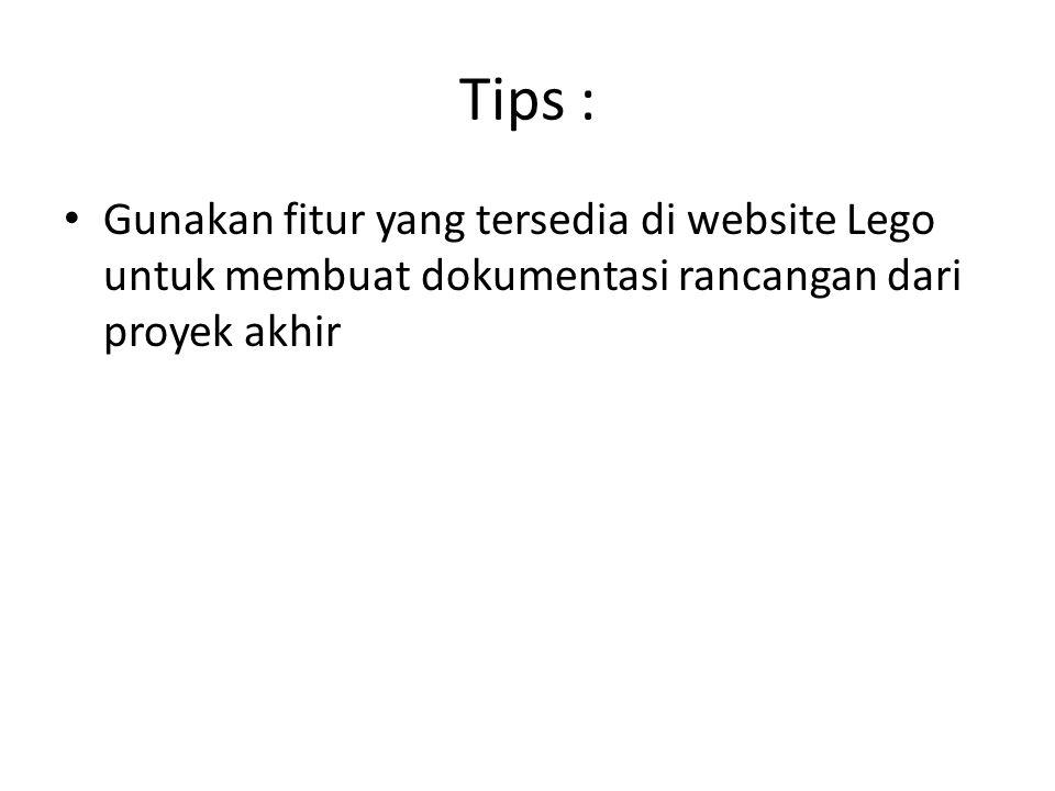 Tips : • Gunakan fitur yang tersedia di website Lego untuk membuat dokumentasi rancangan dari proyek akhir
