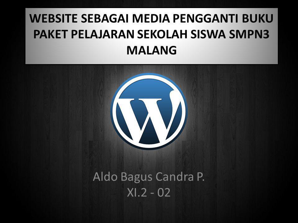 WEBSITE SEBAGAI MEDIA PENGGANTI BUKU PAKET PELAJARAN SEKOLAH SISWA SMPN3 MALANG Aldo Bagus Candra P. XI.2 - 02