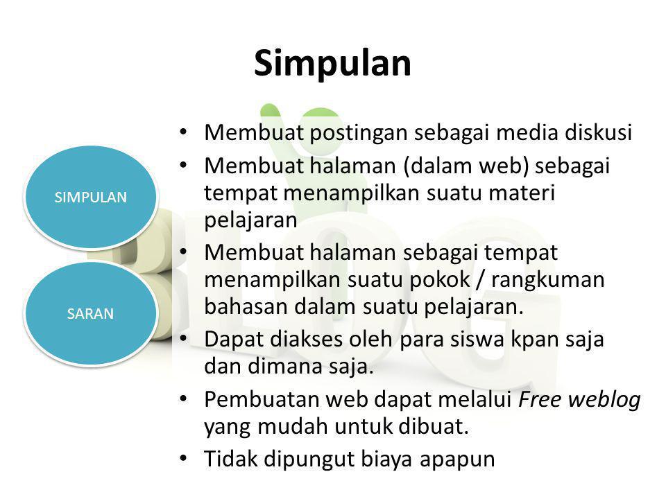 Simpulan • Membuat postingan sebagai media diskusi • Membuat halaman (dalam web) sebagai tempat menampilkan suatu materi pelajaran • Membuat halaman sebagai tempat menampilkan suatu pokok / rangkuman bahasan dalam suatu pelajaran.