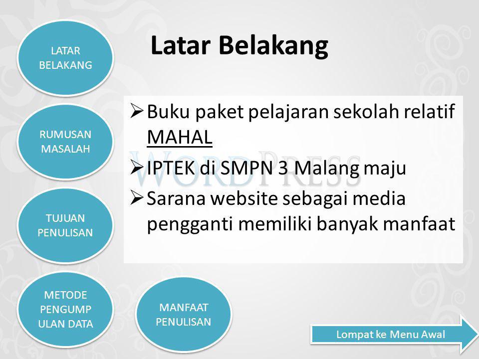 Latar Belakang  Buku paket pelajaran sekolah relatif MAHAL  IPTEK di SMPN 3 Malang maju  Sarana website sebagai media pengganti memiliki banyak man