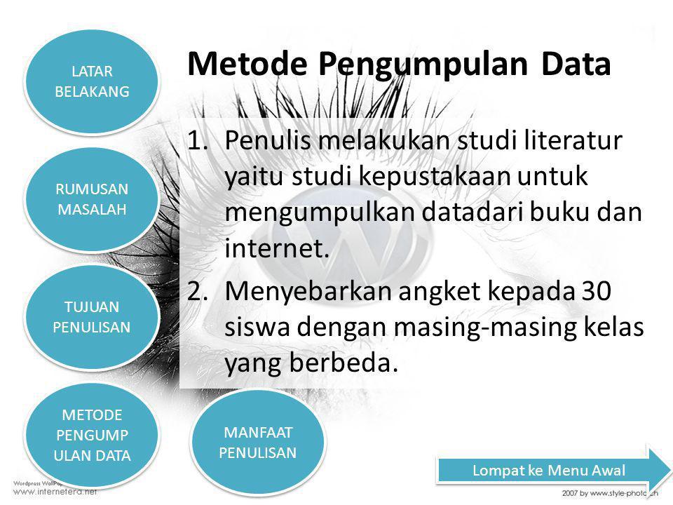 Metode Pengumpulan Data 1.Penulis melakukan studi literatur yaitu studi kepustakaan untuk mengumpulkan datadari buku dan internet. 2.Menyebarkan angke