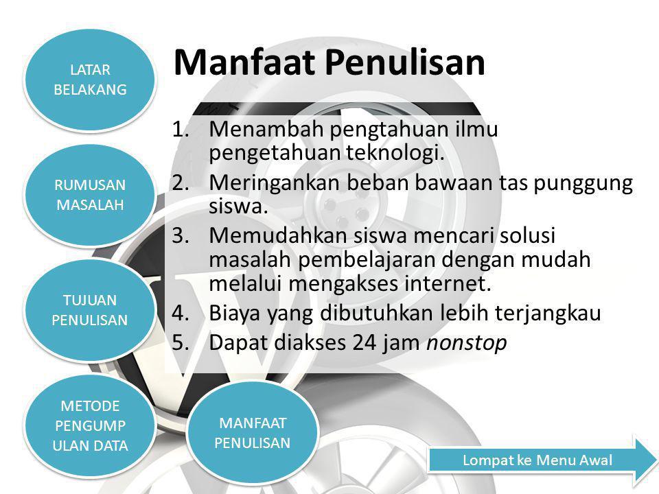 Manfaat Penulisan 1.Menambah pengtahuan ilmu pengetahuan teknologi.