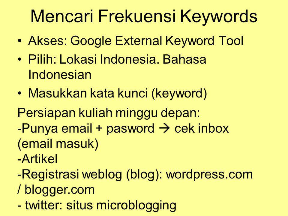 Mencari Frekuensi Keywords •Akses: Google External Keyword Tool •Pilih: Lokasi Indonesia. Bahasa Indonesian •Masukkan kata kunci (keyword) Persiapan k