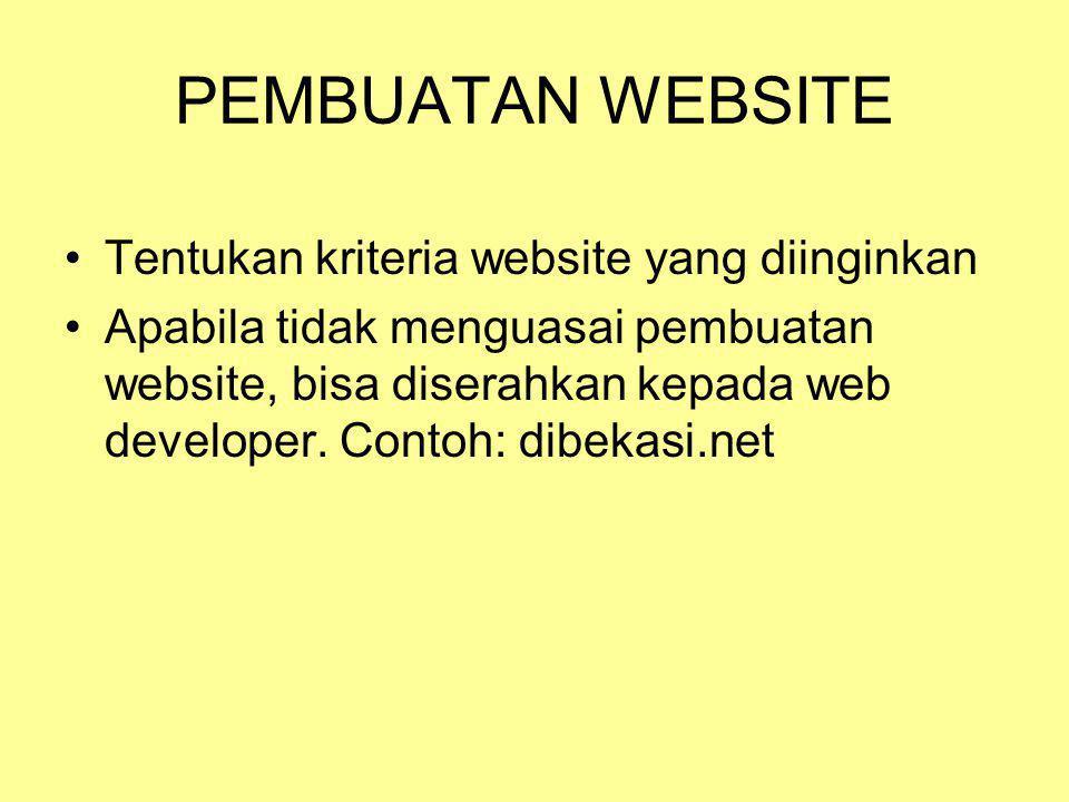 PEMBUATAN WEBSITE •Tentukan kriteria website yang diinginkan •Apabila tidak menguasai pembuatan website, bisa diserahkan kepada web developer.