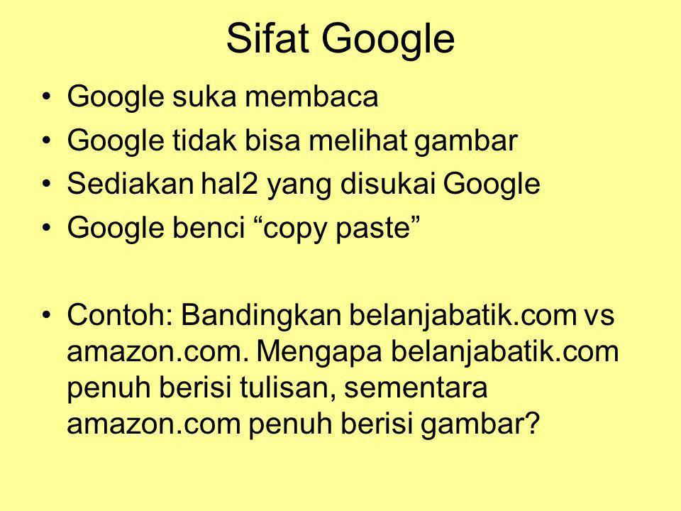 Sifat Google •Google suka membaca •Google tidak bisa melihat gambar •Sediakan hal2 yang disukai Google •Google benci copy paste •Contoh: Bandingkan belanjabatik.com vs amazon.com.