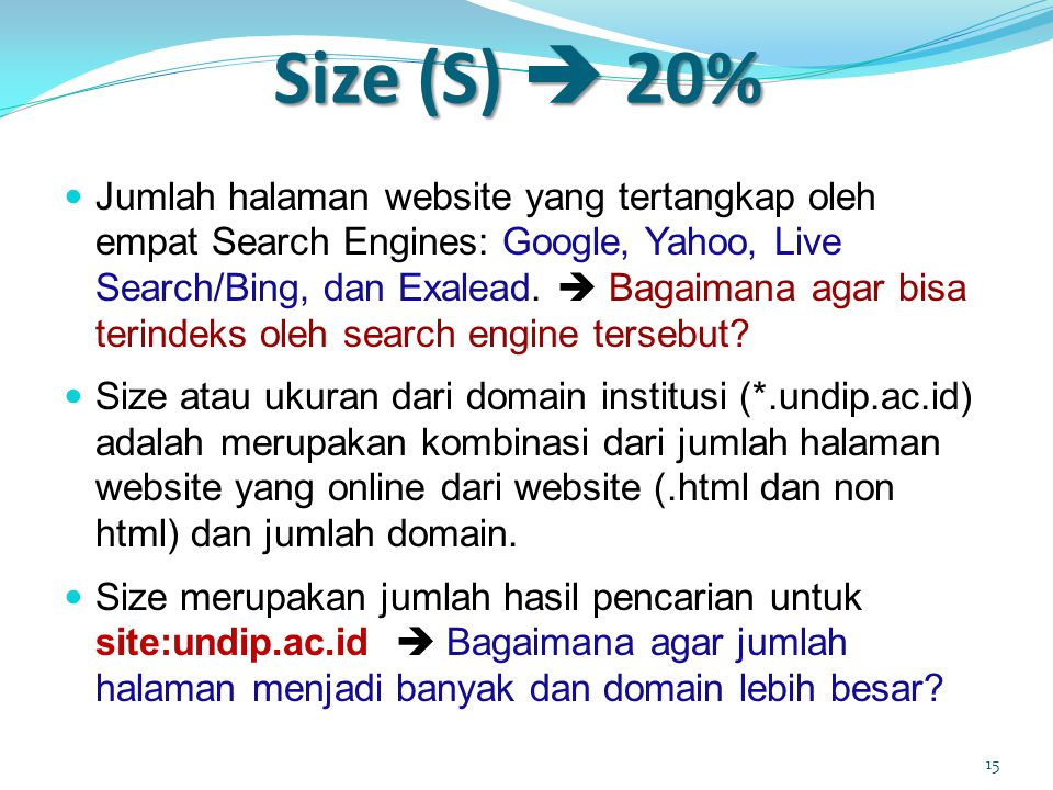 Size (S)  20%  Jumlah halaman website yang tertangkap oleh empat Search Engines: Google, Yahoo, Live Search/Bing, dan Exalead.