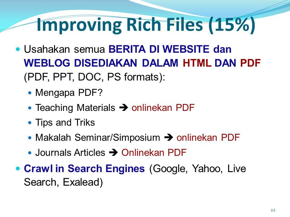 Improving Rich Files (15%)  Usahakan semua BERITA DI WEBSITE dan WEBLOG DISEDIAKAN DALAM HTML DAN PDF (PDF, PPT, DOC, PS formats):  Mengapa PDF.