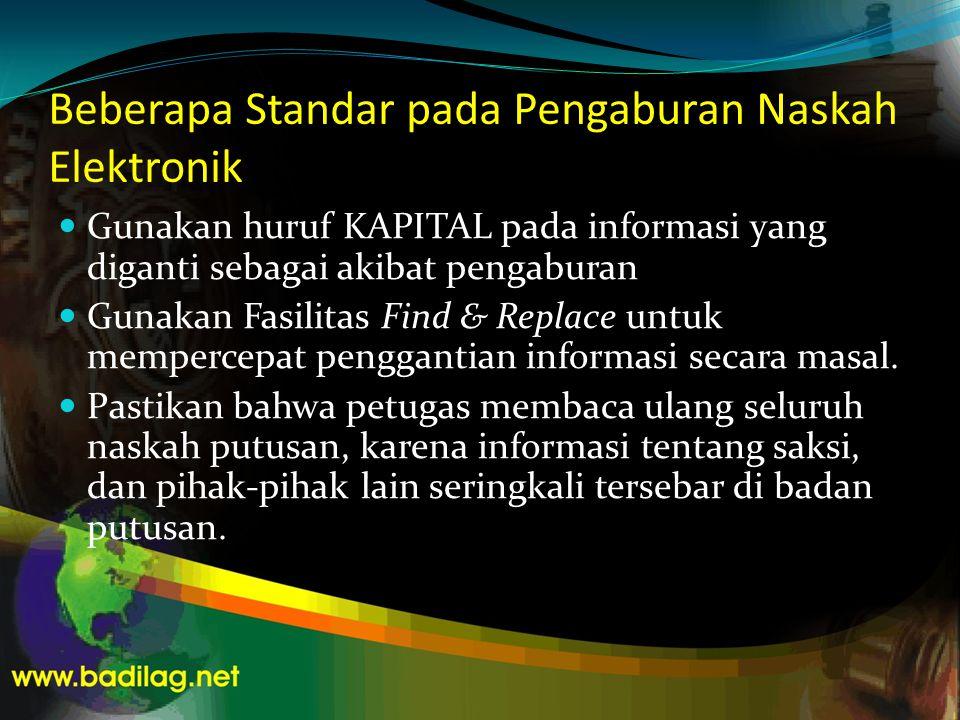 Beberapa Standar pada Pengaburan Naskah Elektronik  Gunakan huruf KAPITAL pada informasi yang diganti sebagai akibat pengaburan  Gunakan Fasilitas F