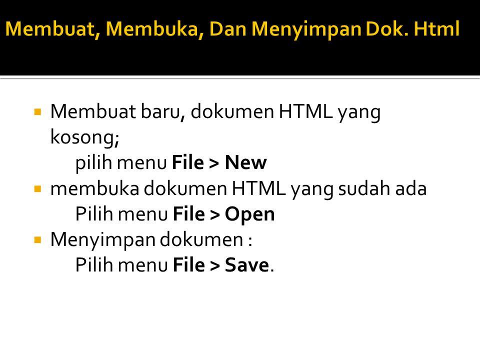  Membuat baru, dokumen HTML yang kosong; pilih menu File > New  membuka dokumen HTML yang sudah ada Pilih menu File > Open  Menyimpan dokumen : Pil