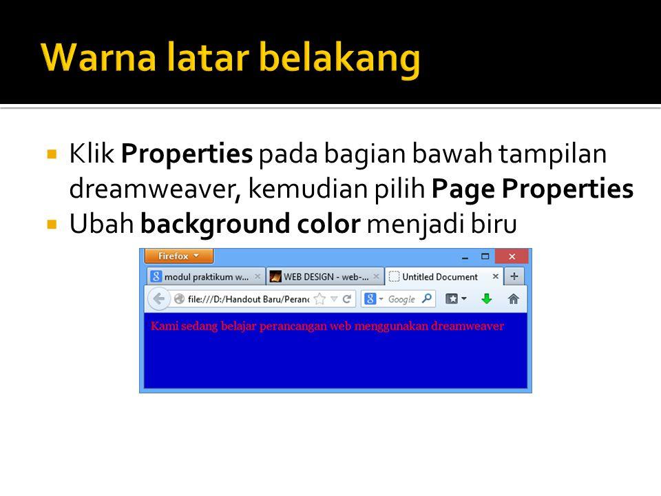  Klik Properties pada bagian bawah tampilan dreamweaver, kemudian pilih Page Properties  Ubah background color menjadi biru