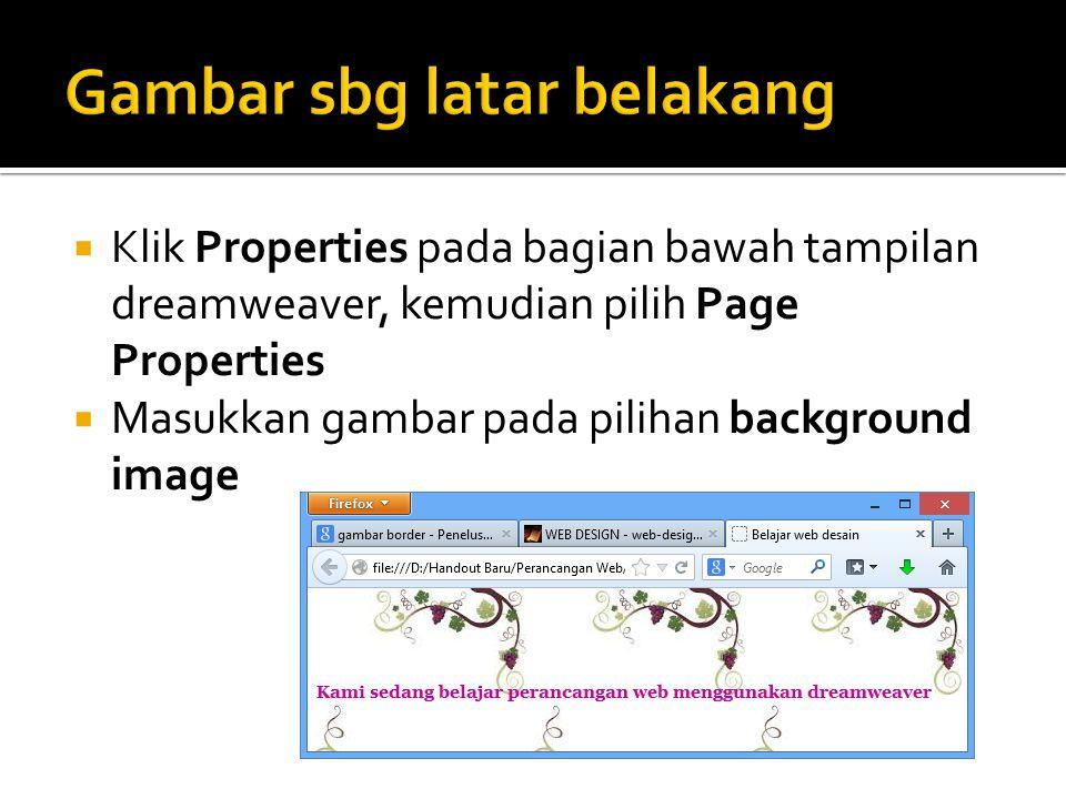  Klik Properties pada bagian bawah tampilan dreamweaver, kemudian pilih Page Properties  Masukkan gambar pada pilihan background image