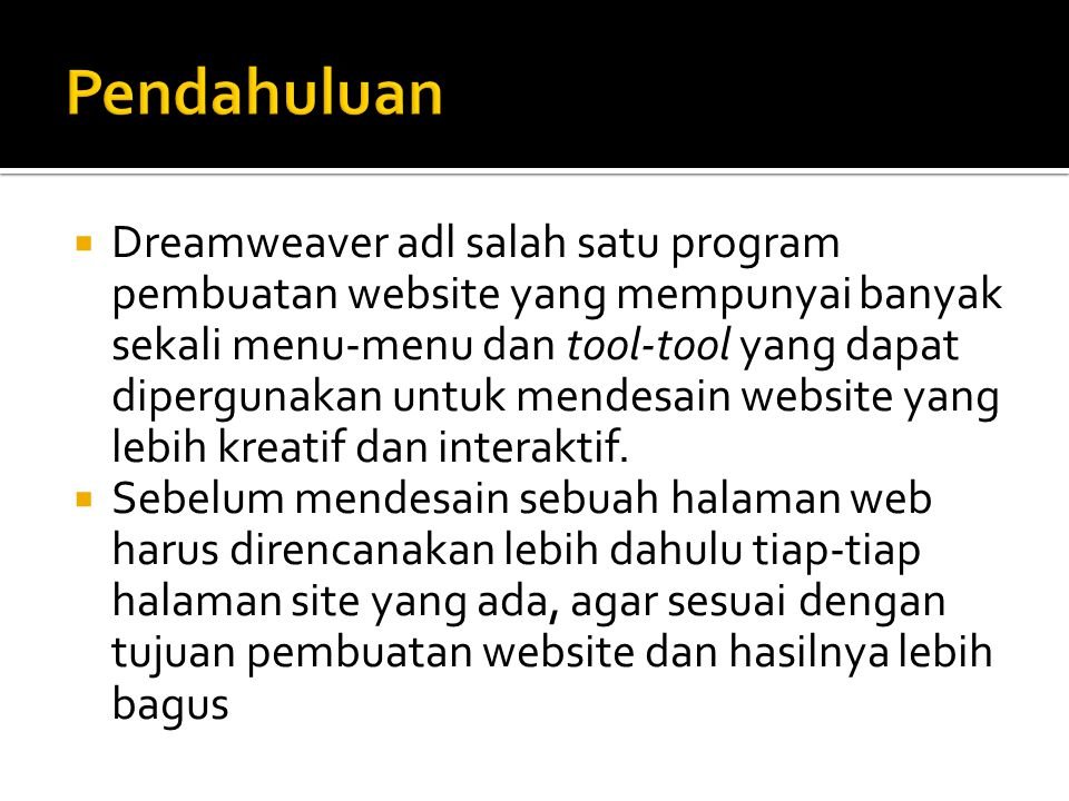  Dreamweaver adl salah satu program pembuatan website yang mempunyai banyak sekali menu-menu dan tool-tool yang dapat dipergunakan untuk mendesain website yang lebih kreatif dan interaktif.