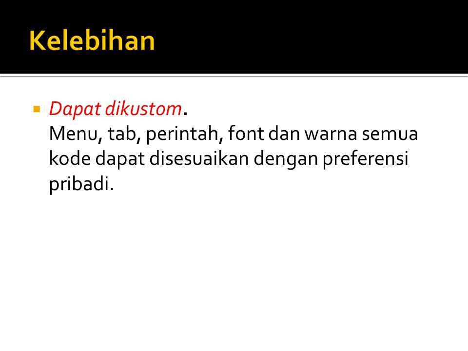  Dapat dikustom. Menu, tab, perintah, font dan warna semua kode dapat disesuaikan dengan preferensi pribadi.