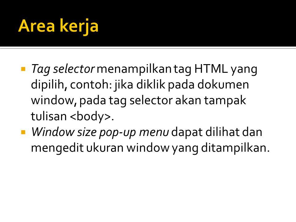  Tag selector menampilkan tag HTML yang dipilih, contoh: jika diklik pada dokumen window, pada tag selector akan tampak tulisan.  Window size pop-up