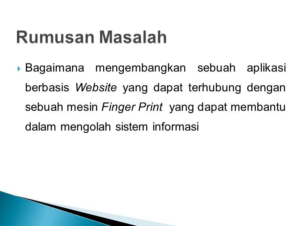  Bagaimana mengembangkan sebuah aplikasi berbasis Website yang dapat terhubung dengan sebuah mesin Finger Print yang dapat membantu dalam mengolah sistem informasi