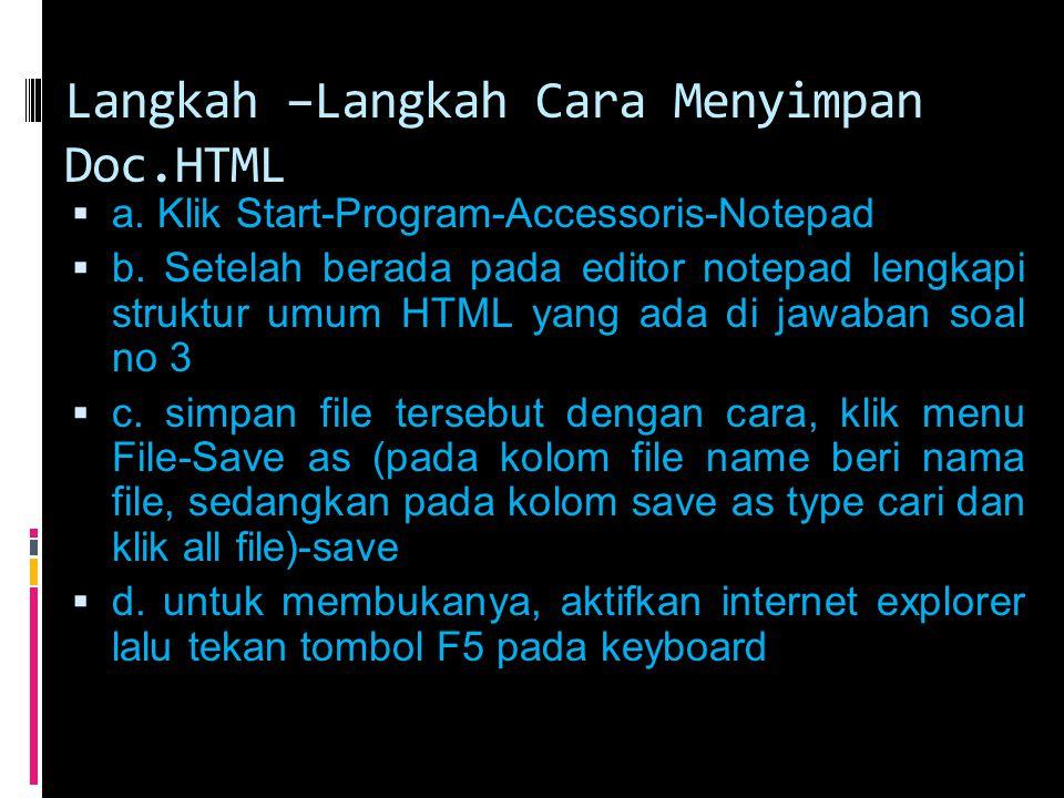 Langkah –Langkah Cara Menyimpan Doc.HTML  a. Klik Start-Program-Accessoris-Notepad  b. Setelah berada pada editor notepad lengkapi struktur umum HTM
