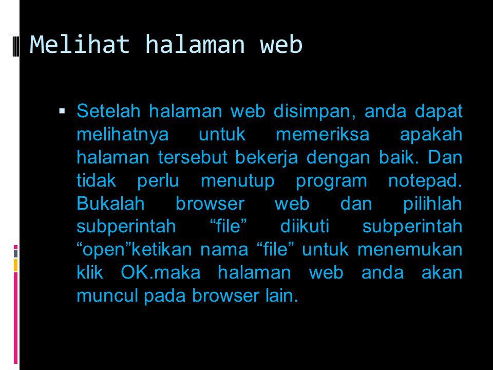 Melihat halaman web  Setelah halaman web disimpan, anda dapat melihatnya untuk memeriksa apakah halaman tersebut bekerja dengan baik. Dan tidak perlu