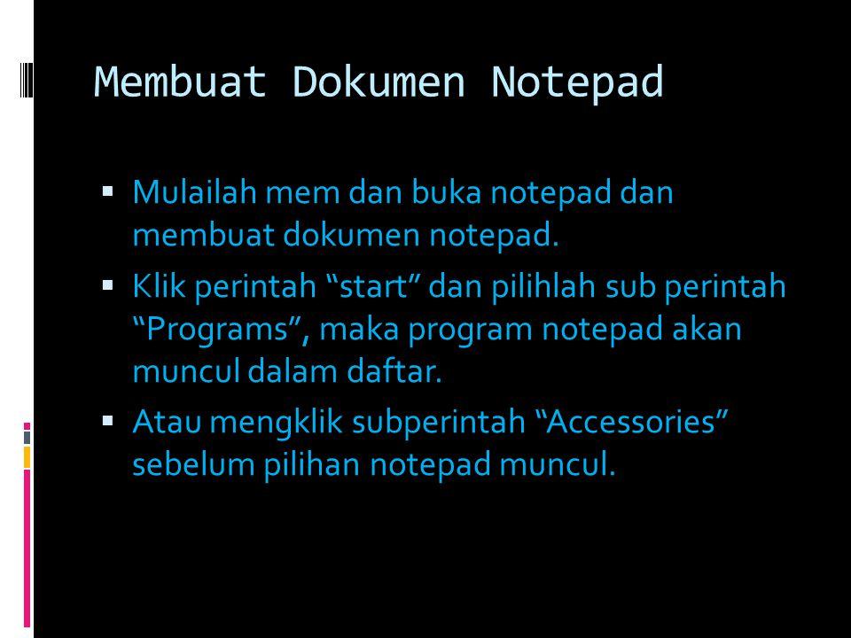 "Membuat Dokumen Notepad  Mulailah mem dan buka notepad dan membuat dokumen notepad.  Klik perintah ""start"" dan pilihlah sub perintah ""Programs"", mak"