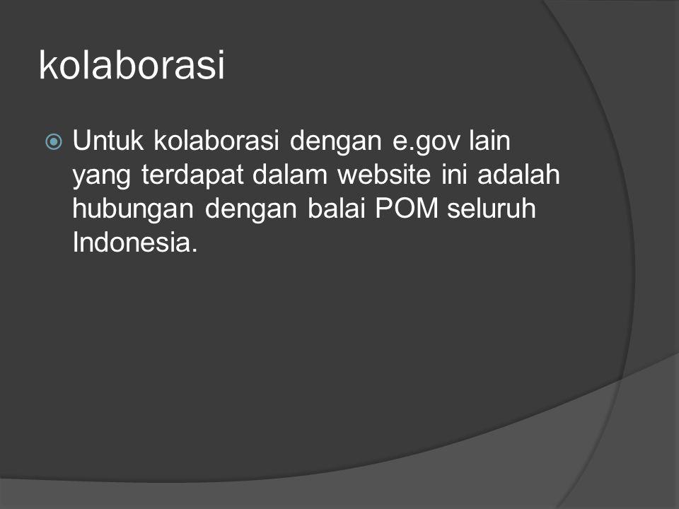 kolaborasi  Untuk kolaborasi dengan e.gov lain yang terdapat dalam website ini adalah hubungan dengan balai POM seluruh Indonesia.