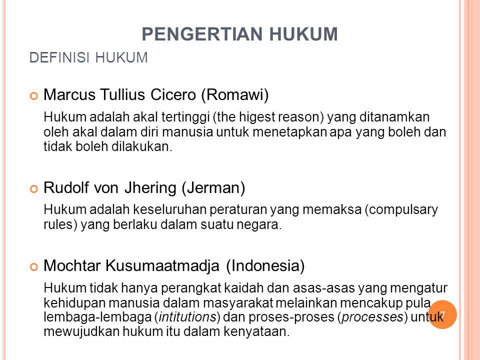 DEFINISI HUKUM Marcus Tullius Cicero (Romawi) Hukum adalah akal tertinggi (the higest reason) yang ditanamkan oleh akal dalam diri manusia untuk menet