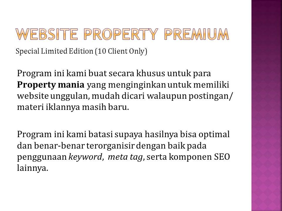 Special Limited Edition (10 Client Only) Program ini kami buat secara khusus untuk para Property mania yang menginginkan untuk memiliki website unggulan, mudah dicari walaupun postingan/ materi iklannya masih baru.