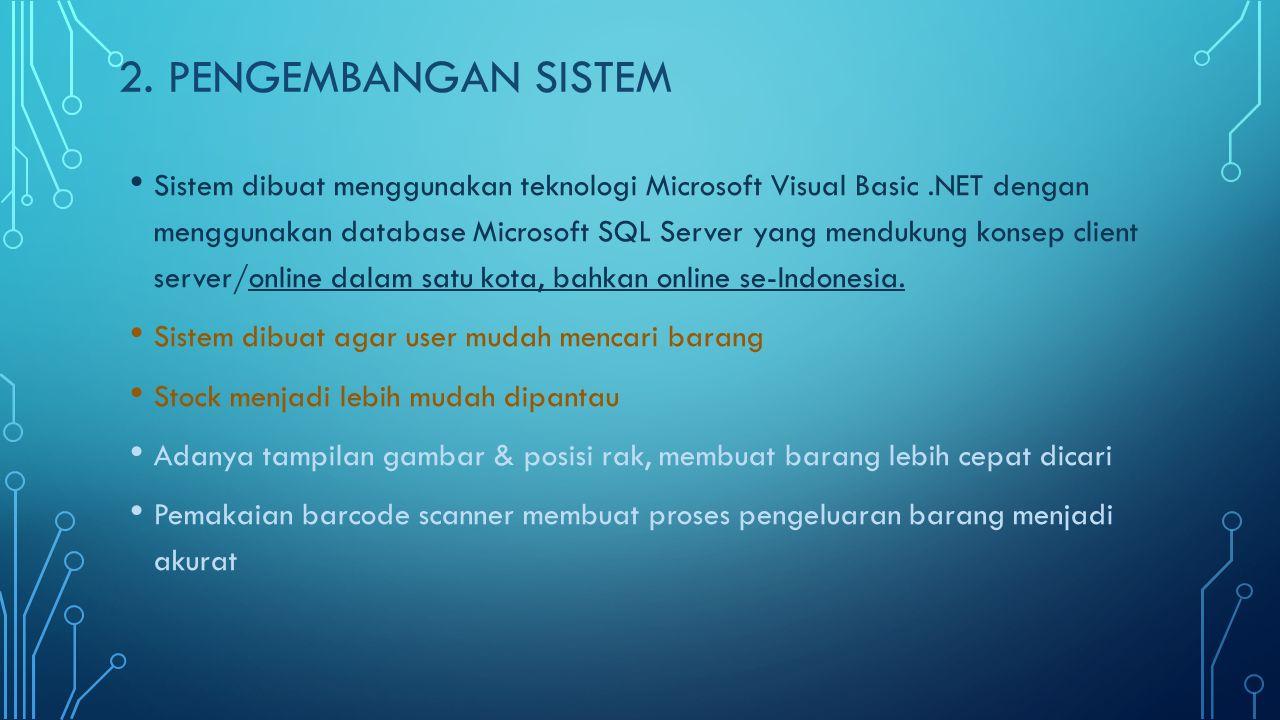 2. PENGEMBANGAN SISTEM • Sistem dibuat menggunakan teknologi Microsoft Visual Basic.NET dengan menggunakan database Microsoft SQL Server yang mendukun