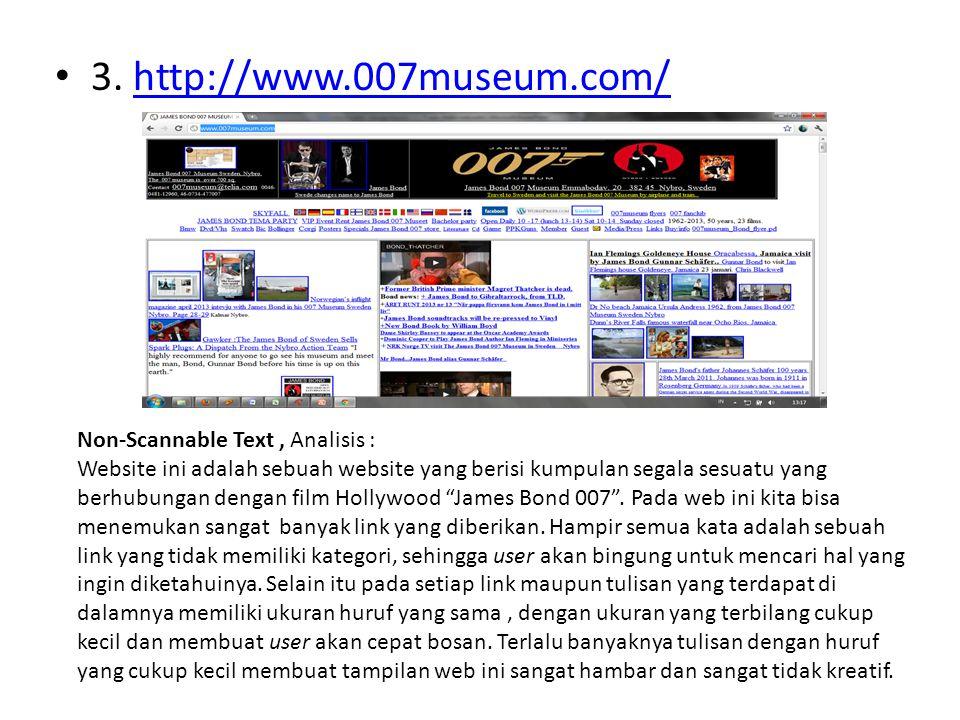 • 3. http://www.007museum.com/http://www.007museum.com/ Non-Scannable Text, Analisis : Website ini adalah sebuah website yang berisi kumpulan segala s