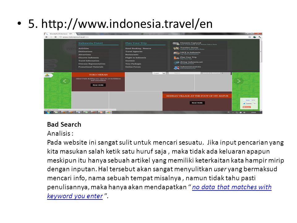 • 5. http://www.indonesia.travel/en Bad Search Analisis : Pada website ini sangat sulit untuk mencari sesuatu. Jika input pencarian yang kita masukan