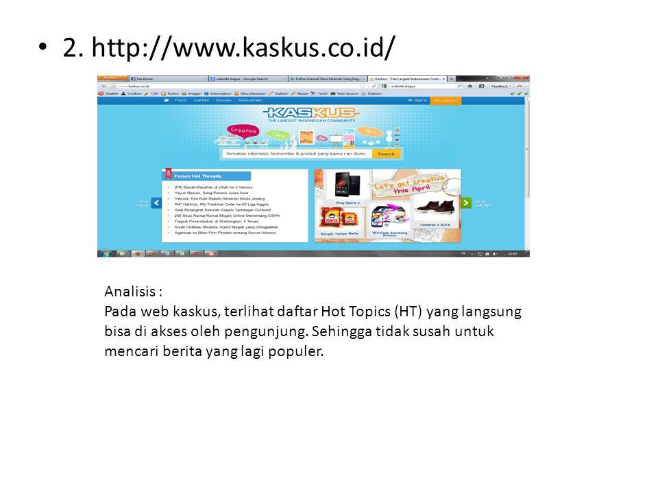 • 2. http://www.kaskus.co.id/ Analisis : Pada web kaskus, terlihat daftar Hot Topics (HT) yang langsung bisa di akses oleh pengunjung. Sehingga tidak