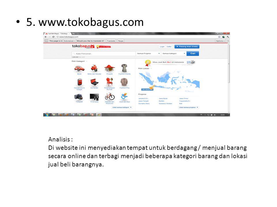 • 5. www.tokobagus.com Analisis : Di website ini menyediakan tempat untuk berdagang / menjual barang secara online dan terbagi menjadi beberapa katego