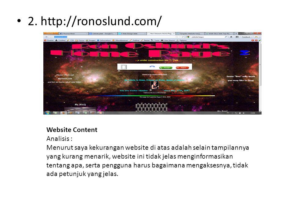 • 2. http://ronoslund.com/ Website Content Analisis : Menurut saya kekurangan website di atas adalah selain tampilannya yang kurang menarik, website i
