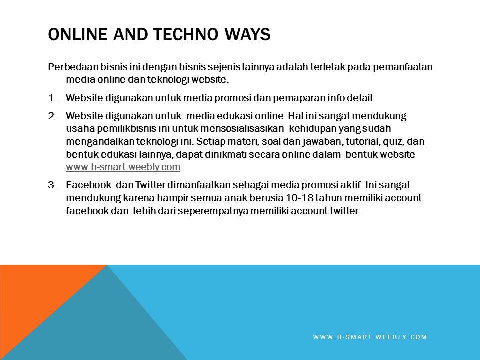 ONLINE AND TECHNO WAYS Perbedaan bisnis ini dengan bisnis sejenis lainnya adalah terletak pada pemanfaatan media online dan teknologi website. 1.Websi