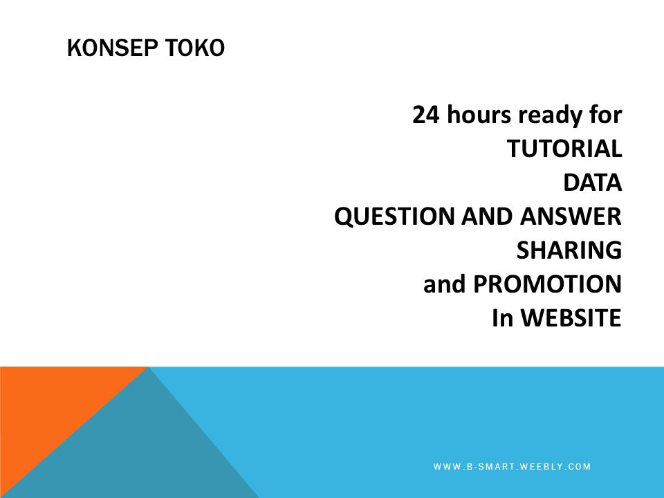KONSEP TOKO 24 hours ready for TUTORIAL DATA QUESTION AND ANSWER SHARING and PROMOTION In WEBSITE WWW.B-SMART.WEEBLY.COM