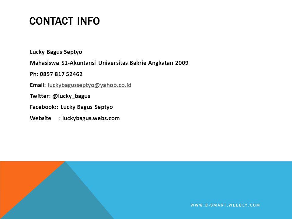 CONTACT INFO Lucky Bagus Septyo Mahasiswa S1-Akuntansi Universitas Bakrie Angkatan 2009 Ph: 0857 817 52462 Email: luckybagusseptyo@yahoo.co.idluckybag