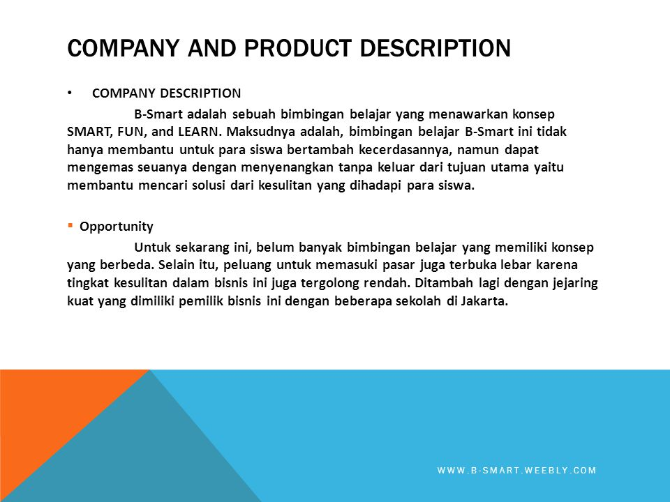 COMPANY AND PRODUCT DESCRIPTION • COMPANY DESCRIPTION B-Smart adalah sebuah bimbingan belajar yang menawarkan konsep SMART, FUN, and LEARN. Maksudnya