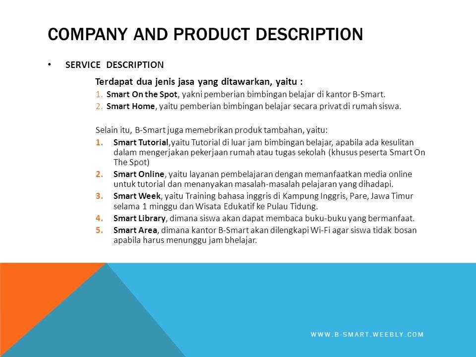 COMPANY AND PRODUCT DESCRIPTION • SERVICE DESCRIPTION Terdapat dua jenis jasa yang ditawarkan, yaitu : 1. Smart On the Spot, yakni pemberian bimbingan
