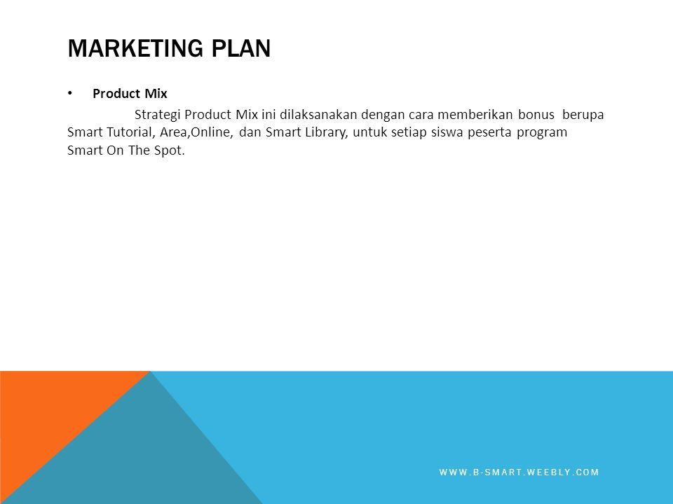 MARKETING PLAN • Level 1- SD kelas 1-6= Rp1.000.000 • Level 2- SMP = Rp1.200.000 • Level 3- SMA = Rp1.400.000 PRICING-Smart On The Spot WWW.B-SMART.WEEBLY.COM