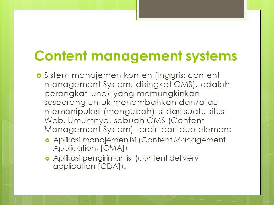 Content management systems  Sistem manajemen konten (Inggris: content management System, disingkat CMS), adalah perangkat lunak yang memungkinkan seseorang untuk menambahkan dan/atau memanipulasi (mengubah) isi dari suatu situs Web.