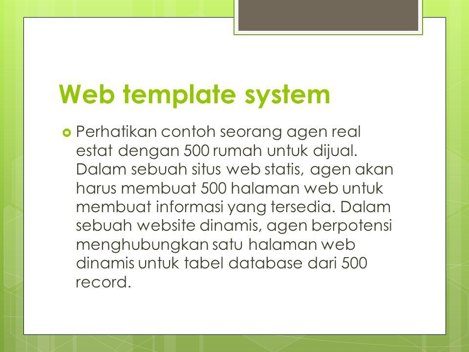 Web template system  Perhatikan contoh seorang agen real estat dengan 500 rumah untuk dijual. Dalam sebuah situs web statis, agen akan harus membuat