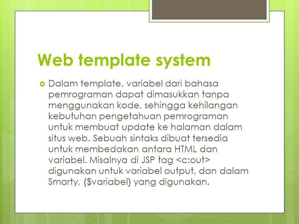 Web template system  Dalam template, variabel dari bahasa pemrograman dapat dimasukkan tanpa menggunakan kode, sehingga kehilangan kebutuhan pengetahuan pemrograman untuk membuat update ke halaman dalam situs web.