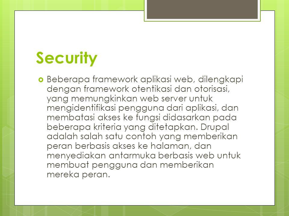 Security  Beberapa framework aplikasi web, dilengkapi dengan framework otentikasi dan otorisasi, yang memungkinkan web server untuk mengidentifikasi pengguna dari aplikasi, dan membatasi akses ke fungsi didasarkan pada beberapa kriteria yang ditetapkan.