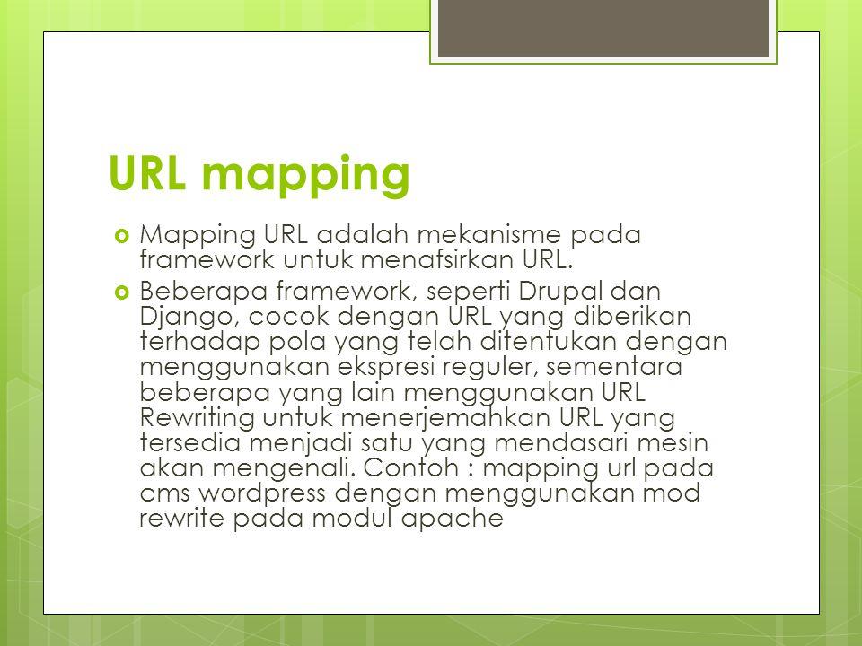 URL mapping  Mapping URL adalah mekanisme pada framework untuk menafsirkan URL.  Beberapa framework, seperti Drupal dan Django, cocok dengan URL yan