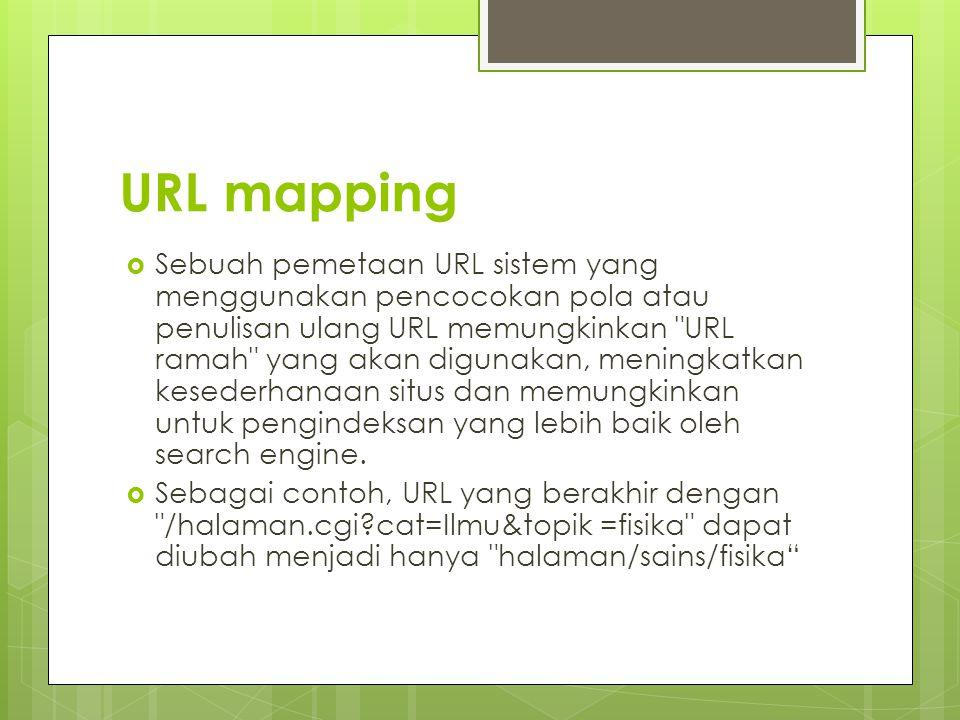 URL mapping  Sebuah pemetaan URL sistem yang menggunakan pencocokan pola atau penulisan ulang URL memungkinkan URL ramah yang akan digunakan, meningkatkan kesederhanaan situs dan memungkinkan untuk pengindeksan yang lebih baik oleh search engine.