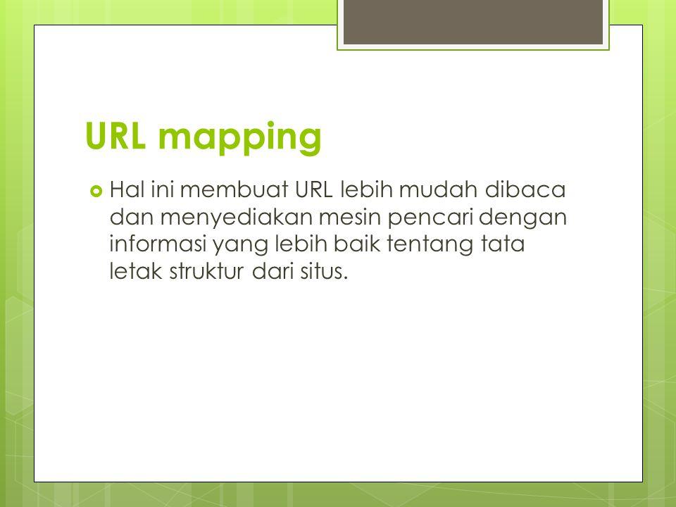 URL mapping  Hal ini membuat URL lebih mudah dibaca dan menyediakan mesin pencari dengan informasi yang lebih baik tentang tata letak struktur dari situs.