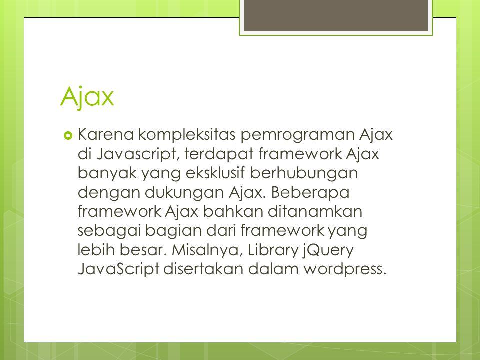 Ajax  Karena kompleksitas pemrograman Ajax di Javascript, terdapat framework Ajax banyak yang eksklusif berhubungan dengan dukungan Ajax. Beberapa fr