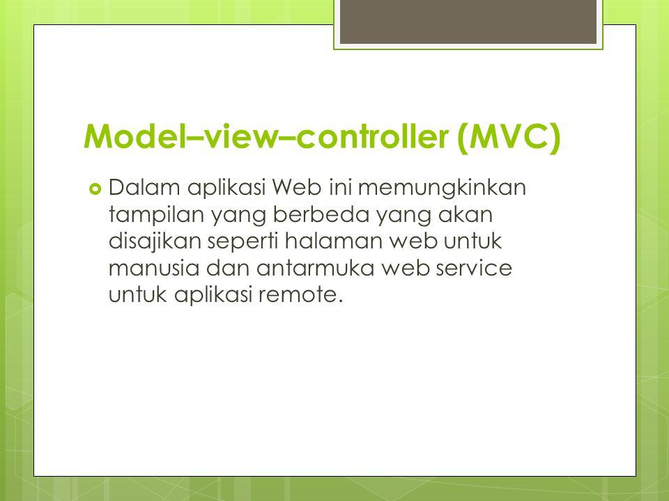 Model–view–controller (MVC)  Dalam aplikasi Web ini memungkinkan tampilan yang berbeda yang akan disajikan seperti halaman web untuk manusia dan antarmuka web service untuk aplikasi remote.