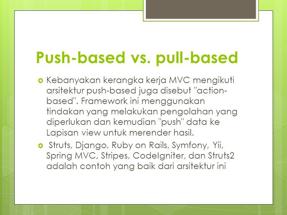 Push-based vs. pull-based  Kebanyakan kerangka kerja MVC mengikuti arsitektur push-based juga disebut