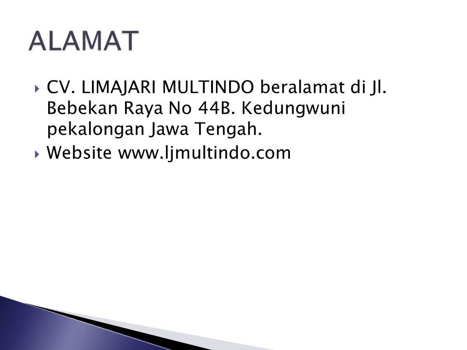  CV. LIMAJARI MULTINDO beralamat di Jl. Bebekan Raya No 44B. Kedungwuni pekalongan Jawa Tengah.  Website www.ljmultindo.com
