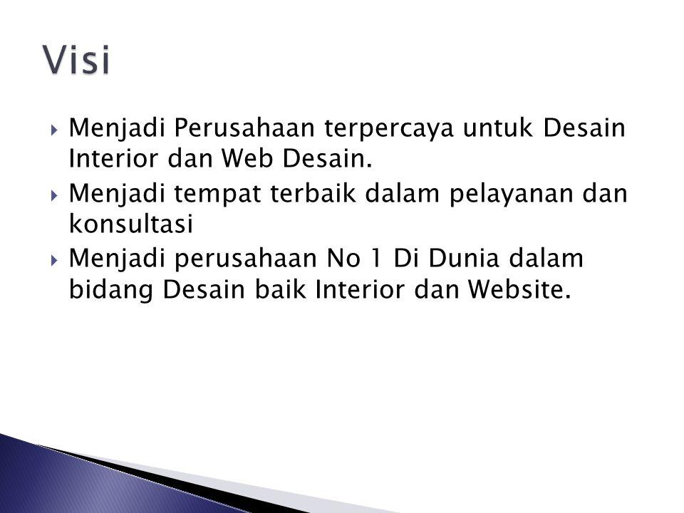  Menjadi Perusahaan terpercaya untuk Desain Interior dan Web Desain.  Menjadi tempat terbaik dalam pelayanan dan konsultasi  Menjadi perusahaan No